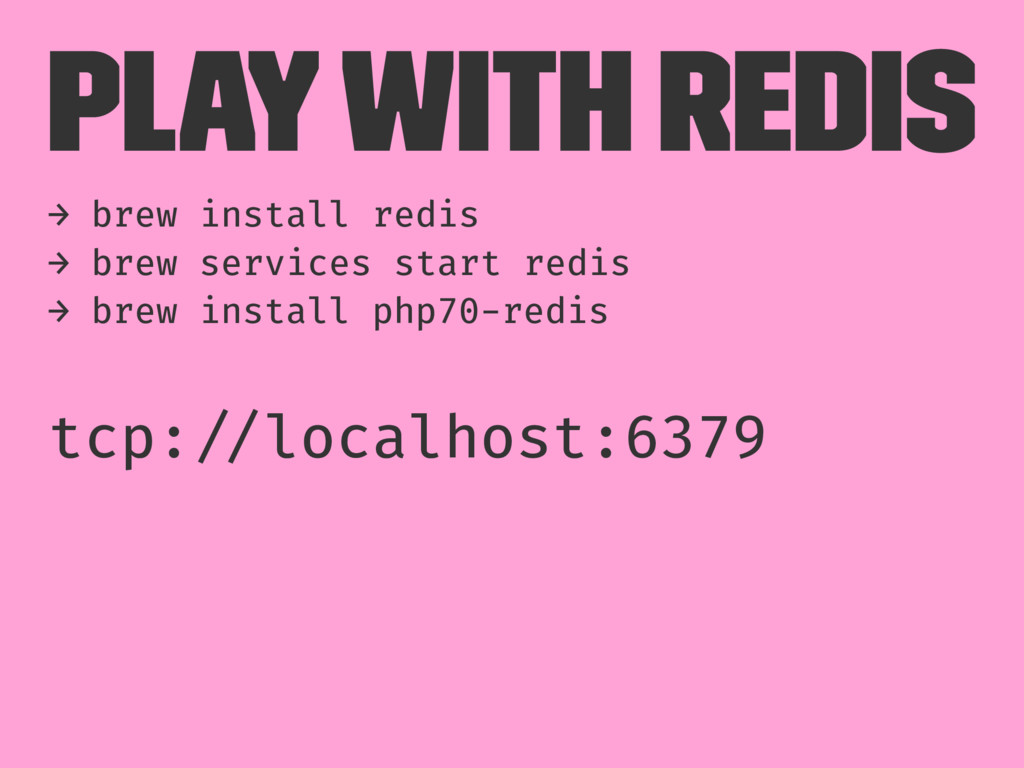 Play with Redis → brew install redis → brew ser...
