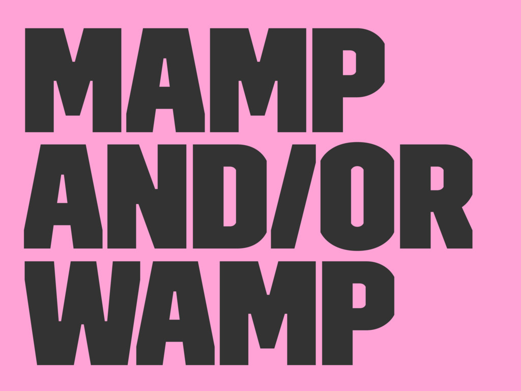 MAMP and/or WAMP
