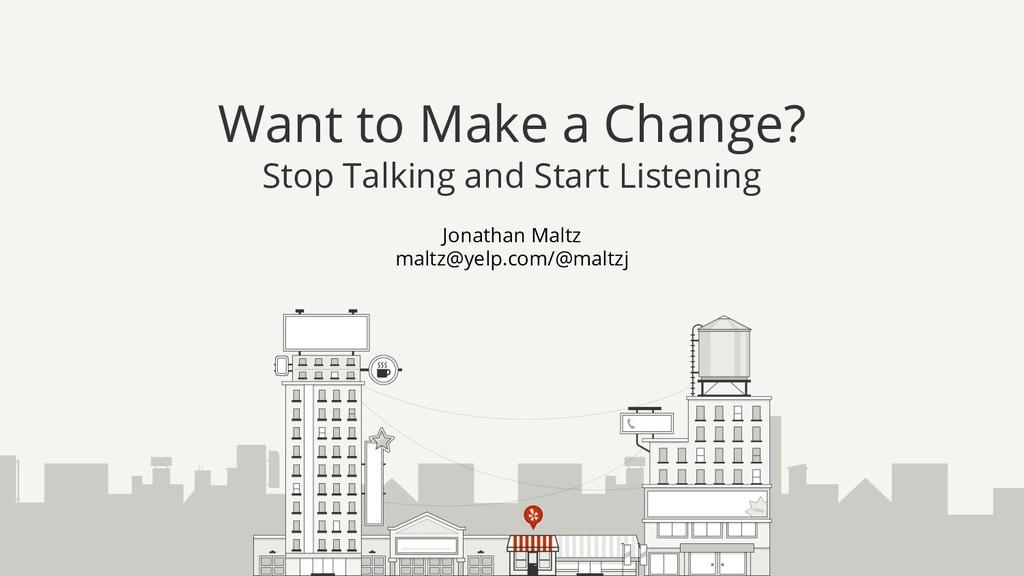 Jonathan Maltz maltz@yelp.com/@maltzj Want to M...
