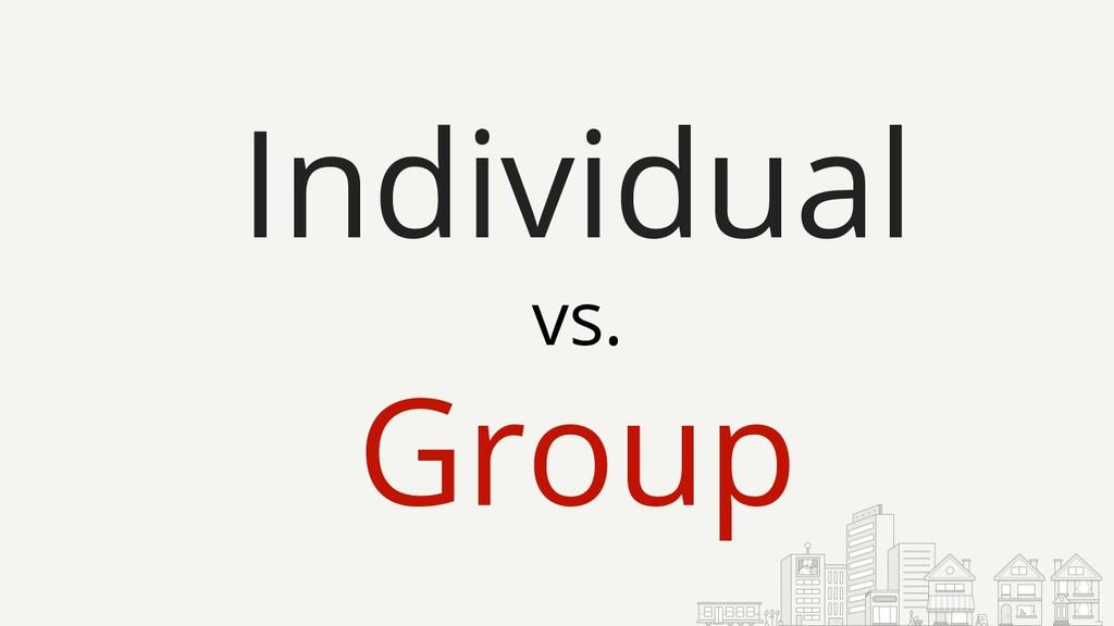 Individual vs. Group