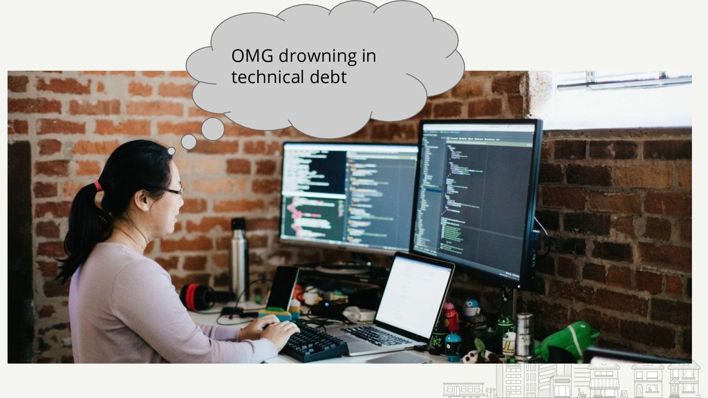 OMG drowning in technical debt