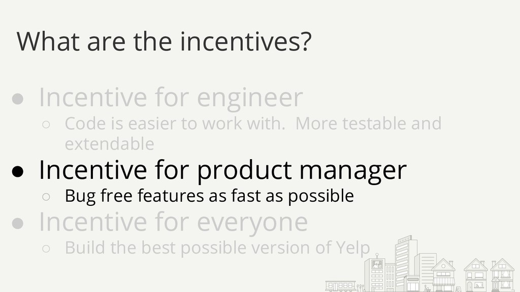 ● Incentive for engineer ○ Code is easier to wo...