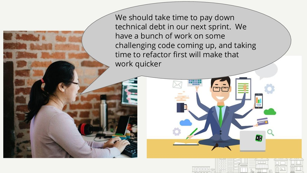 We should take time to pay down technical debt ...