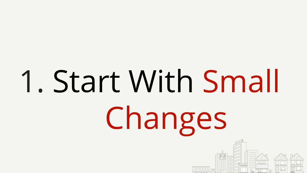 1. Start With Small Changes