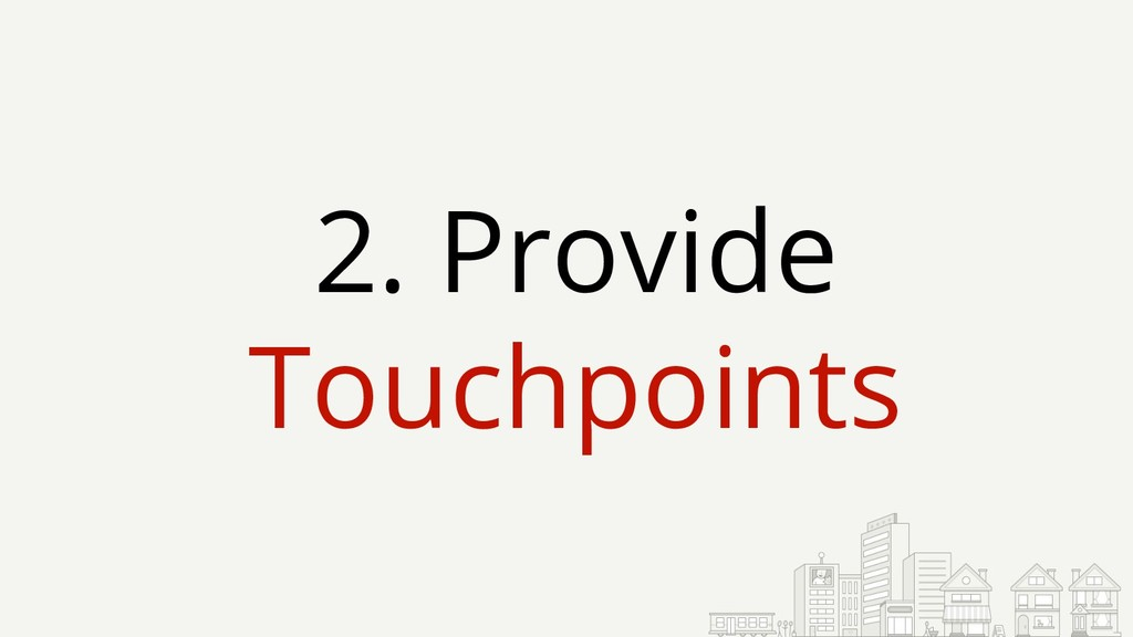 2. Provide Touchpoints