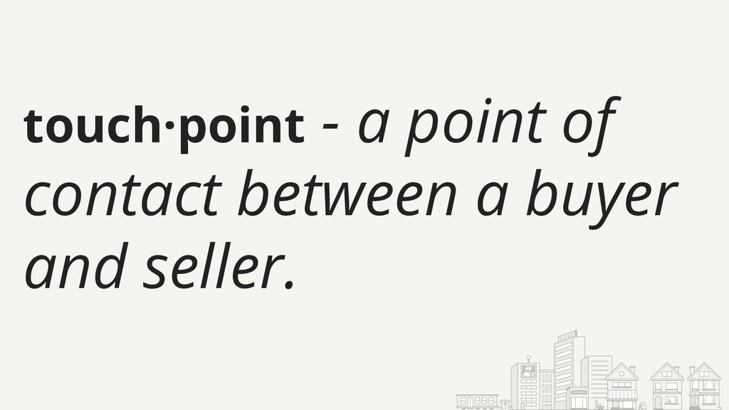touch·point - a point of contact between a buye...
