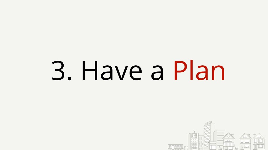 3. Have a Plan
