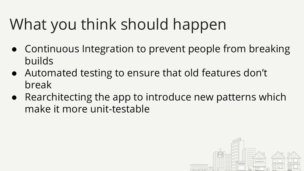 ● Continuous Integration to prevent people from...