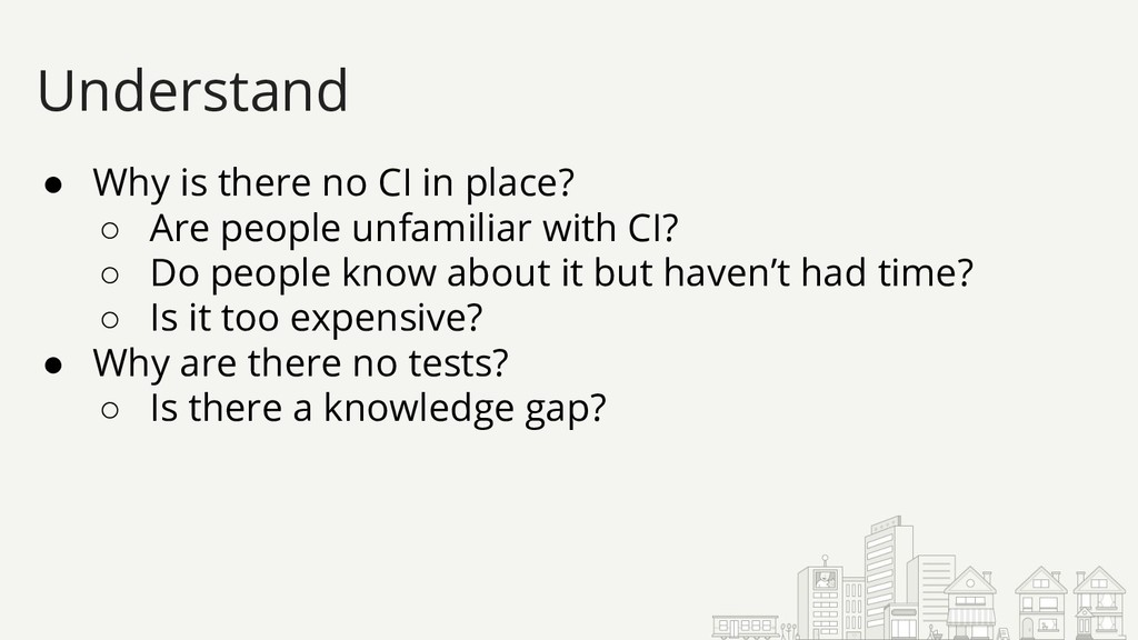 ● Why is there no CI in place? ○ Are people unf...