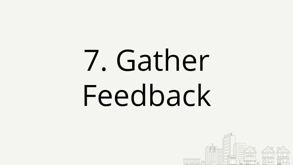 7. Gather Feedback