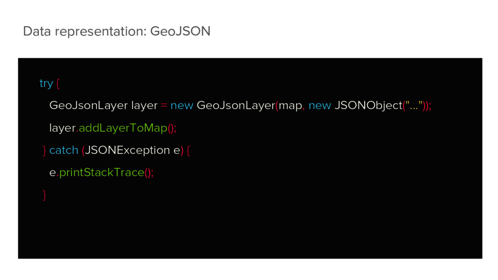Data representation: GeoJSON try { GeoJsonLayer...