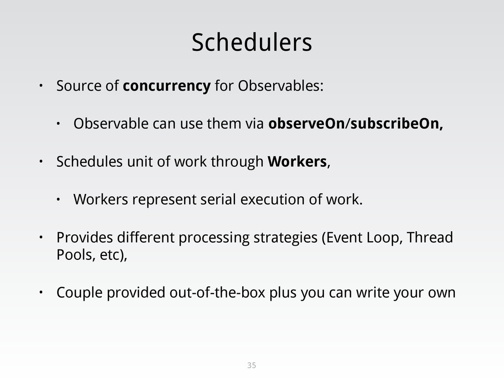 Schedulers • Source of concurrency for Observab...