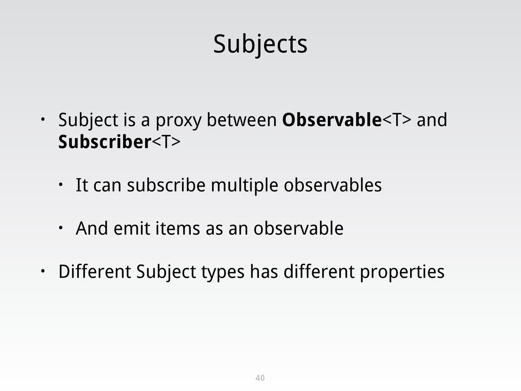 Subjects • Subject is a proxy between Observabl...