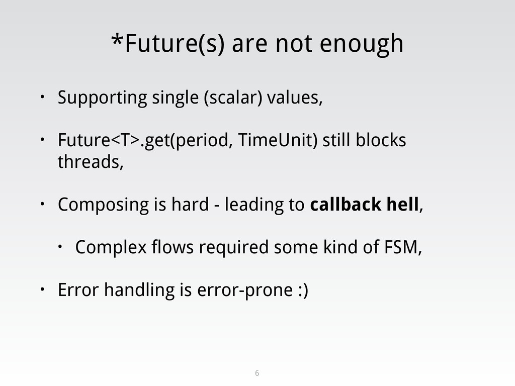 *Future(s) are not enough • Supporting single (...