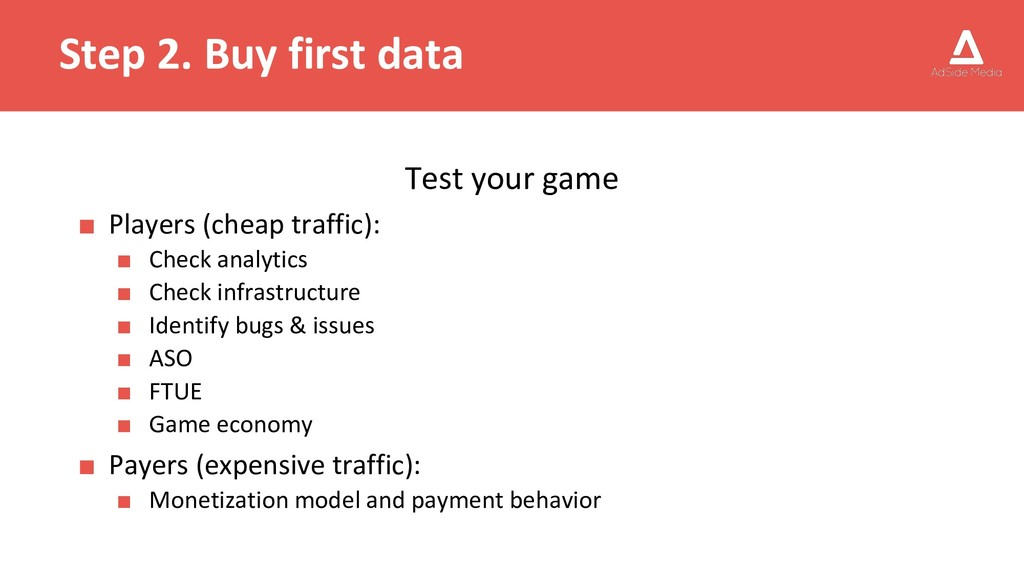 Step 2. Buy first data Test your game ■ Players...