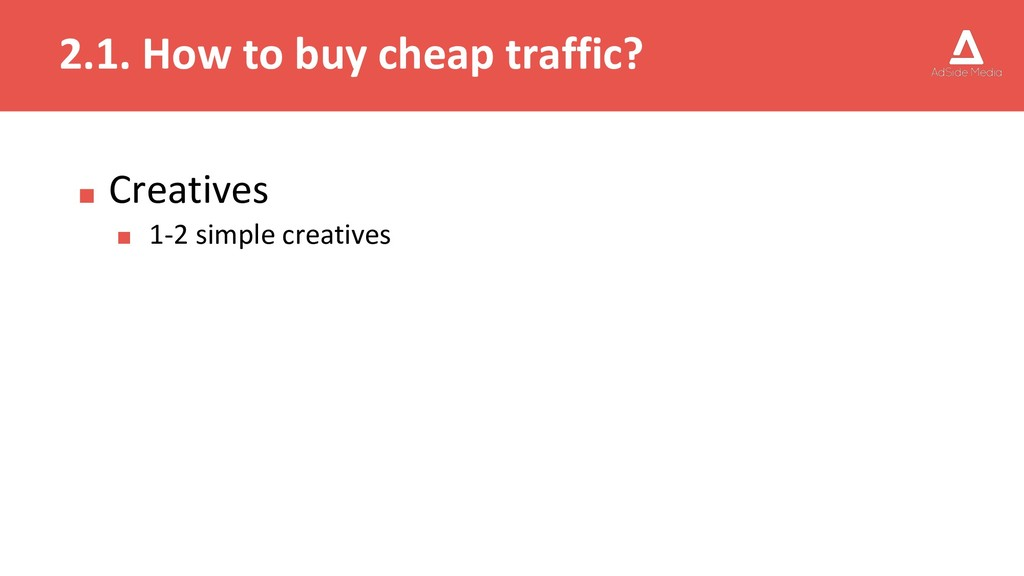 2.1. How to buy cheap traffic? ■ Creatives ■ 1-...
