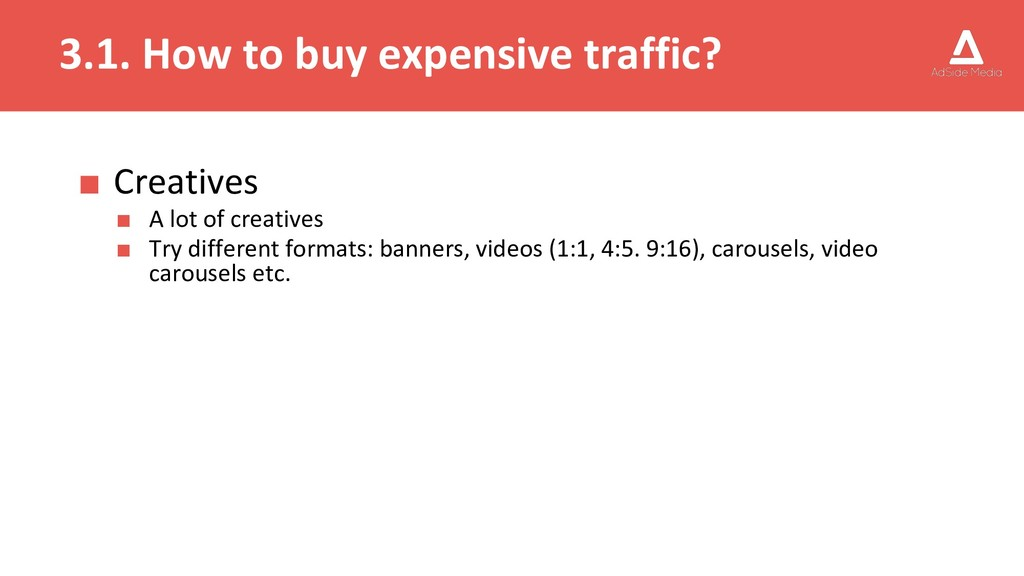 3.1. How to buy expensive traffic? ■ Creatives ...
