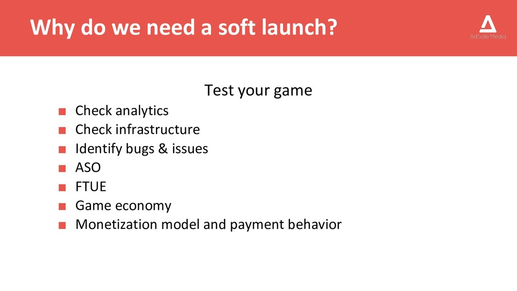 Why do we need a soft launch? Test your game ■ ...