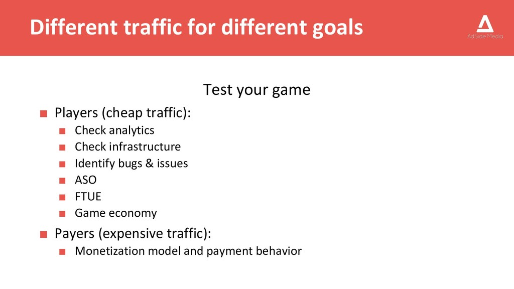 Different traffic for different goals Test your...