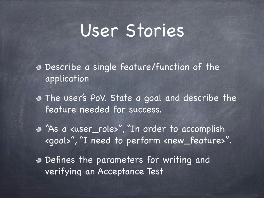User Stories Describe a single feature/function...
