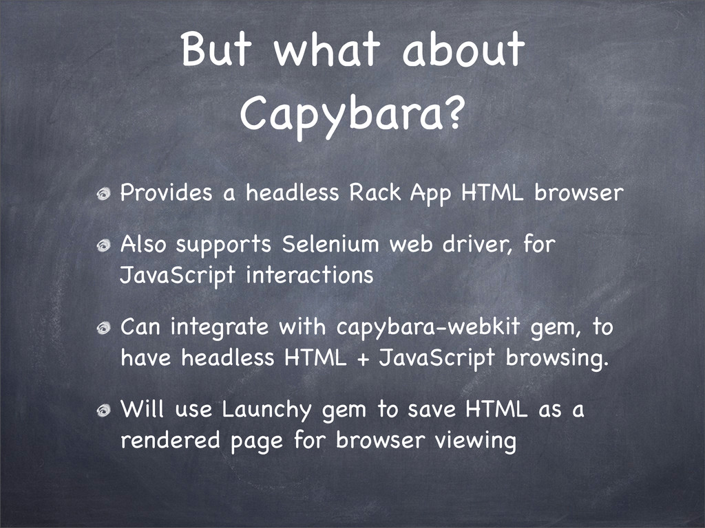 But what about Capybara? Provides a headless Ra...
