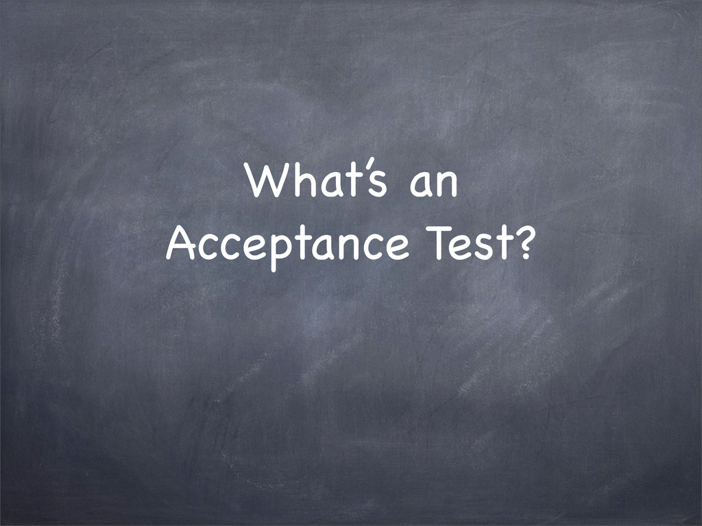 What's an Acceptance Test?