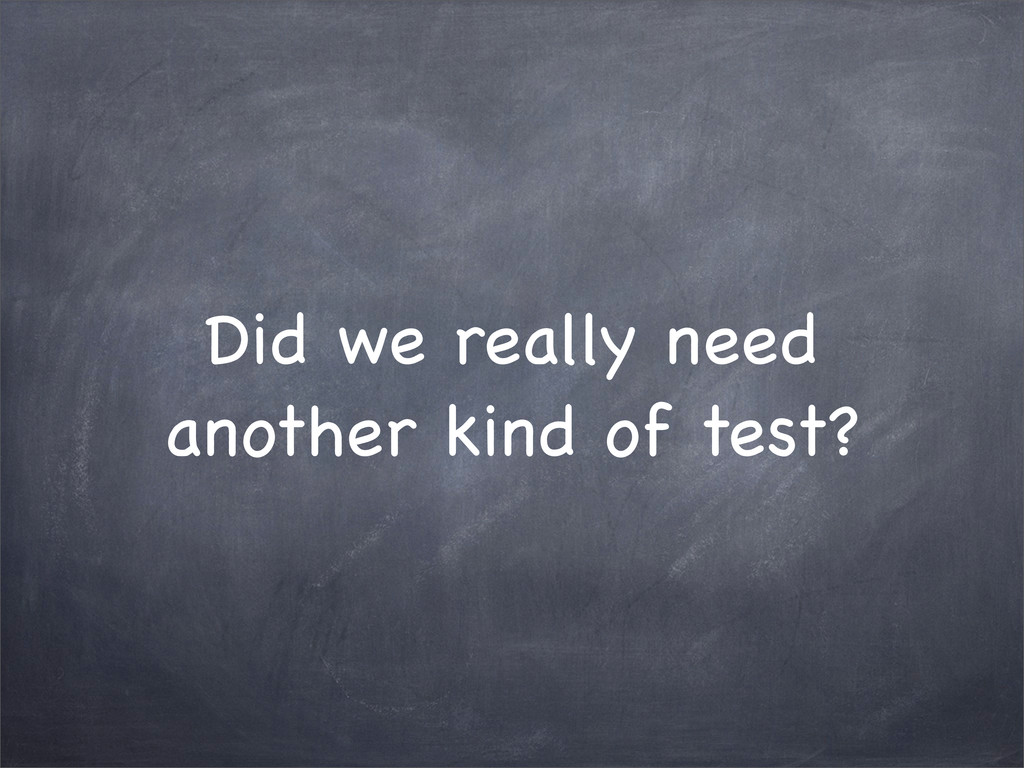 Did we really need another kind of test?