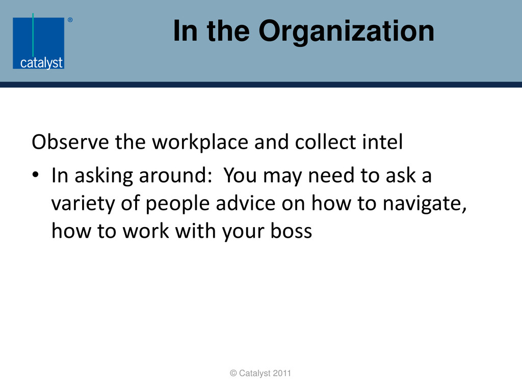 In the Organization © Catalyst 2011 Observe the...