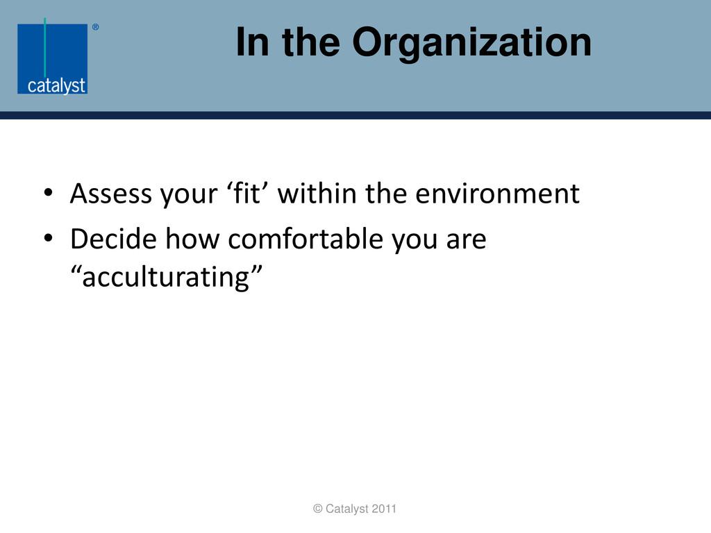 In the Organization © Catalyst 2011 • Assess yo...
