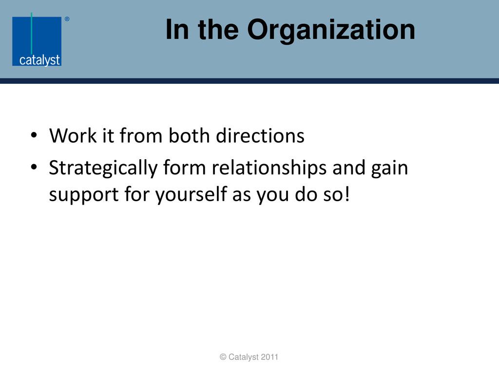 In the Organization © Catalyst 2011 • Work it f...