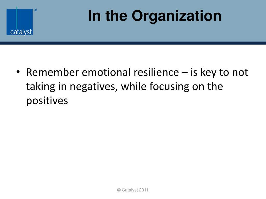 In the Organization © Catalyst 2011 • Remember ...