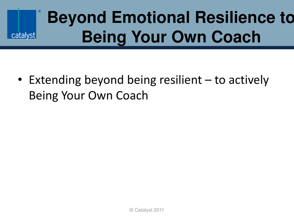 Beyond Emotional Resilience to Being Your Own C...