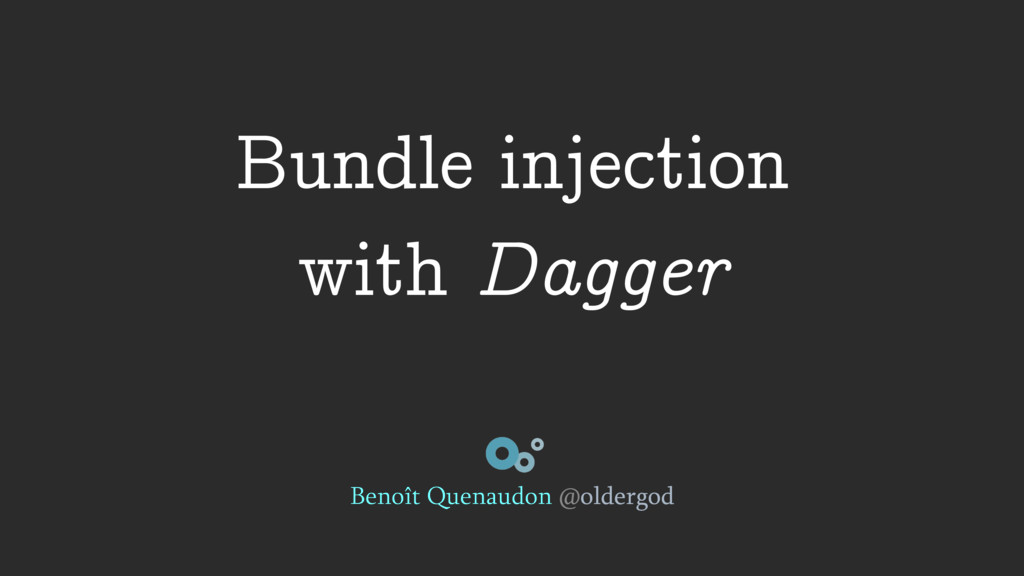Bundle injection with Dagger Benoît Quenaudon @...