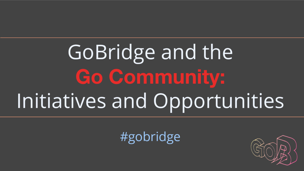 GoBridge and the Go Community: Initiatives and ...