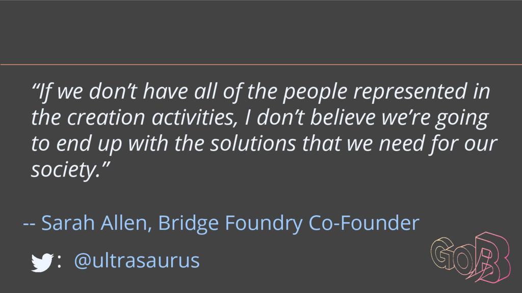 -- Sarah Allen, Bridge Foundry Co-Founder : @ul...