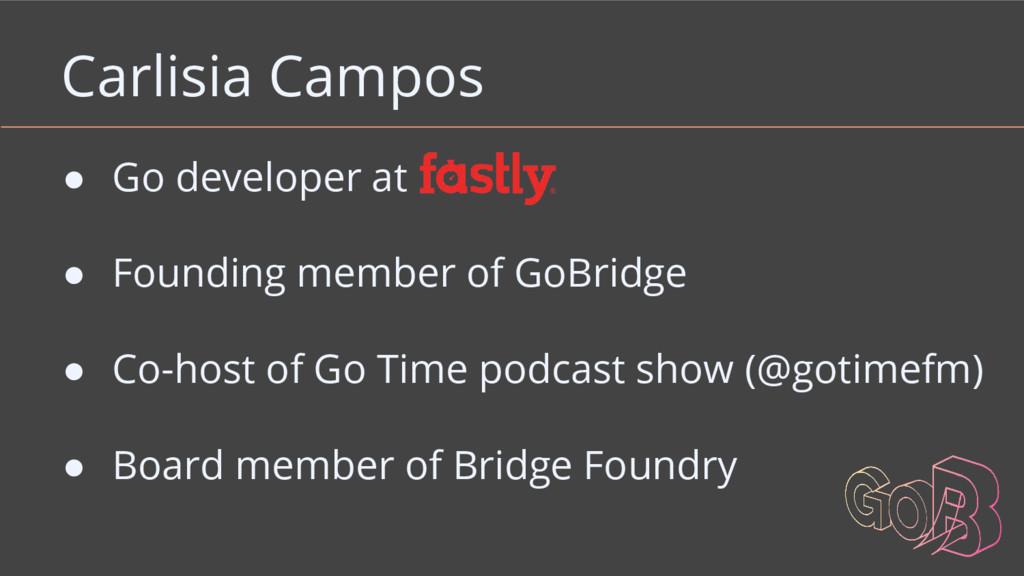 Carlisia Campos ● Go developer at ● Founding me...