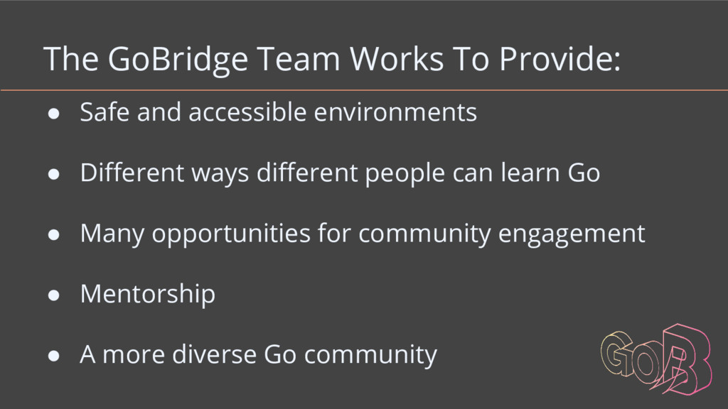 The GoBridge Team Works To Provide: ● Safe and ...