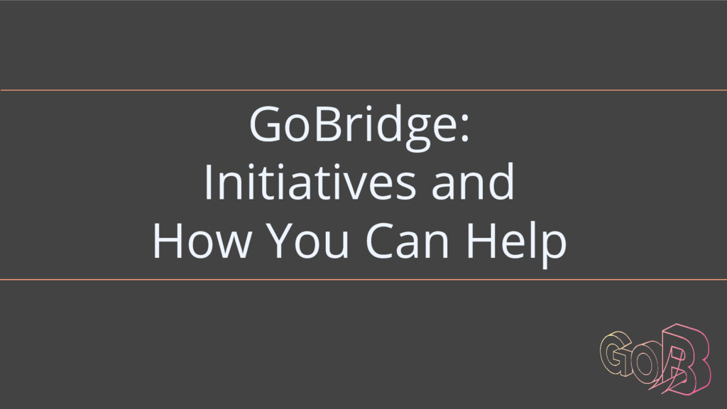 GoBridge: Initiatives and How You Can Help