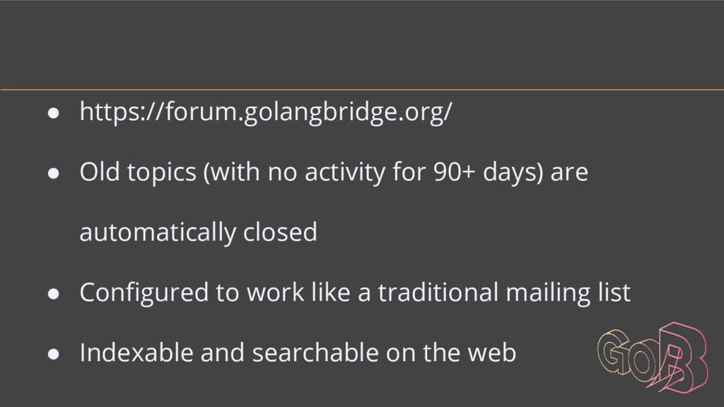 ● https://forum.golangbridge.org/ ● Old topics ...