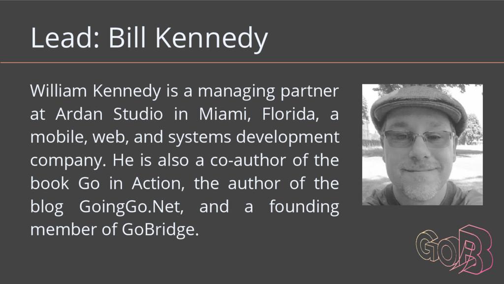 Lead: Bill Kennedy William Kennedy is a managin...
