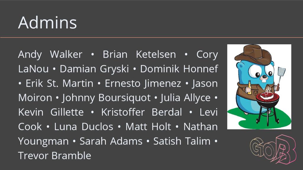 Admins Andy Walker • Brian Ketelsen • Cory LaNo...