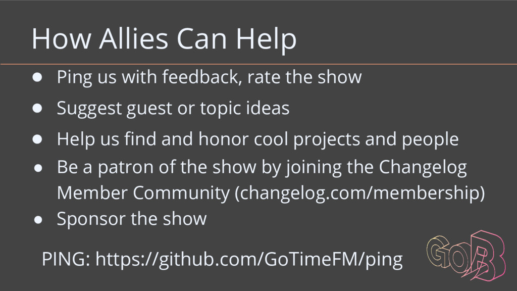 How Allies Can Help ● Ping us with feedback, ra...