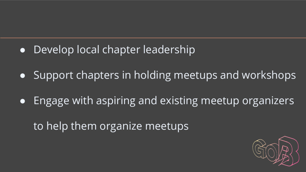 ● Develop local chapter leadership ● Support ch...
