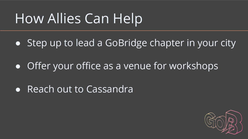 How Allies Can Help ● Step up to lead a GoBridg...