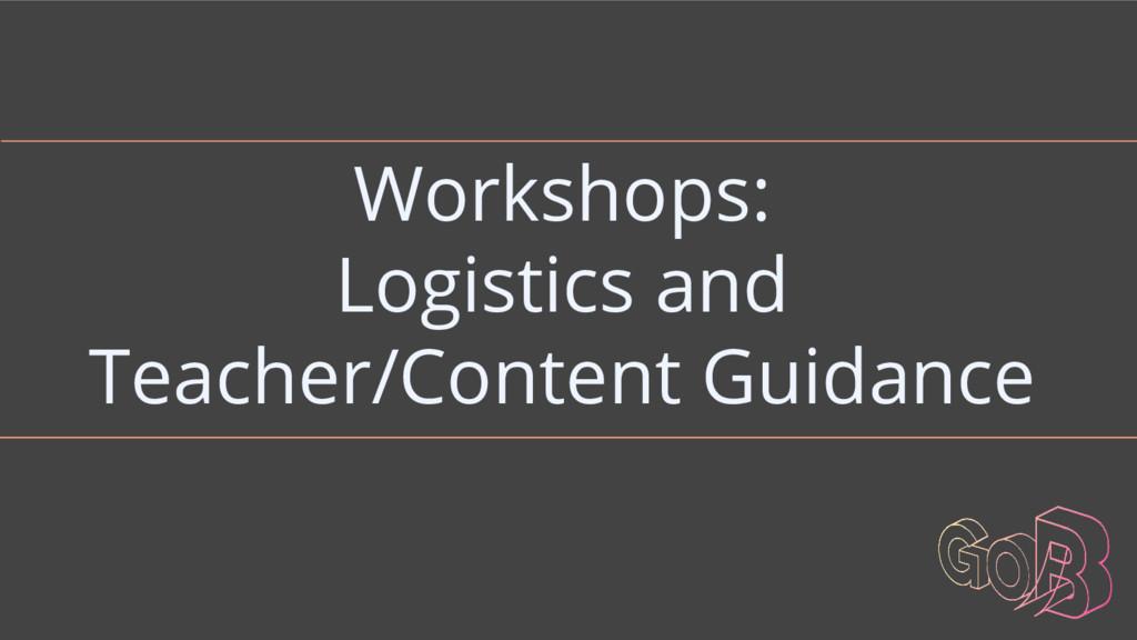 Workshops: Logistics and Teacher/Content Guidan...
