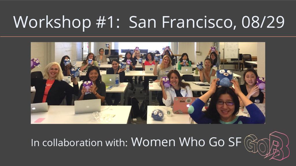 Workshop #1: San Francisco, 08/29 In collaborat...