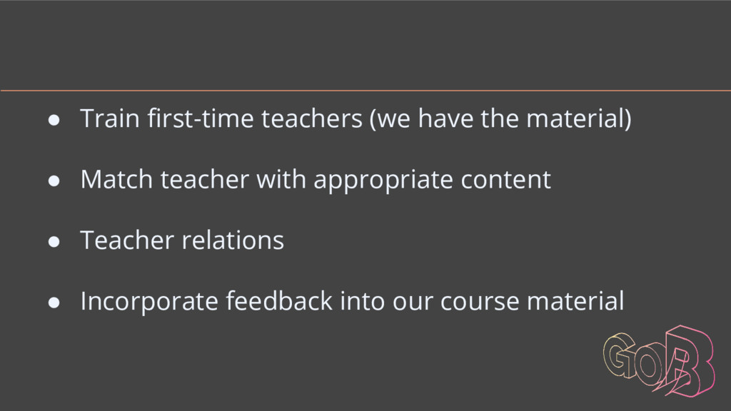 ● Train first-time teachers (we have the materi...