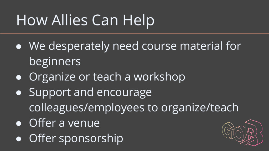 How Allies Can Help ● We desperately need cours...