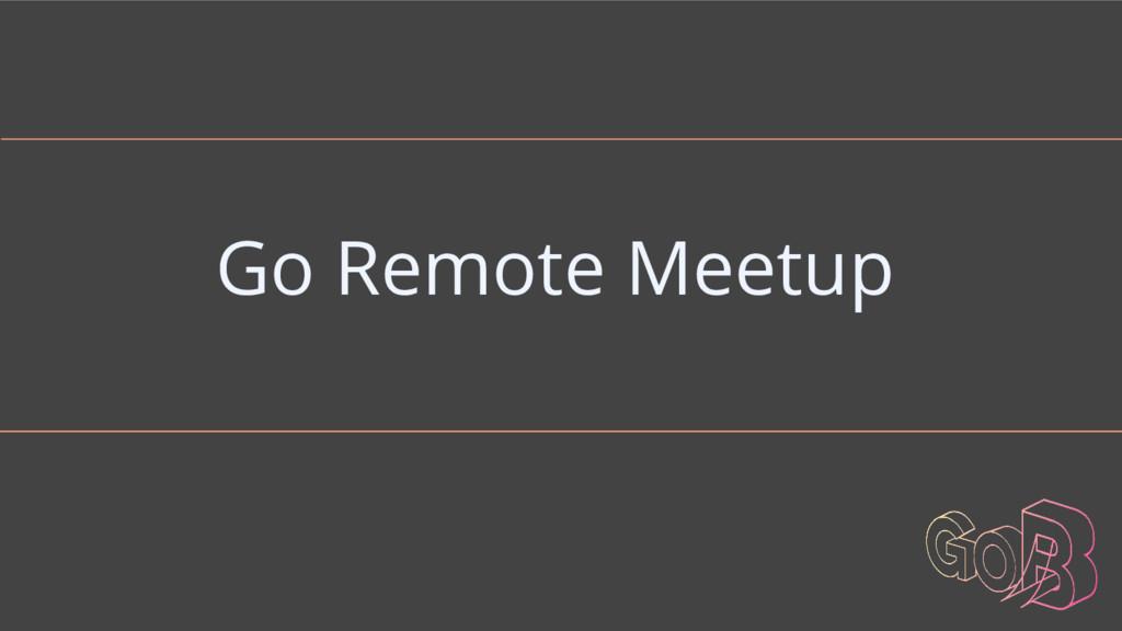 Go Remote Meetup