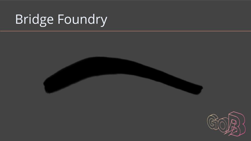 Bridge Foundry